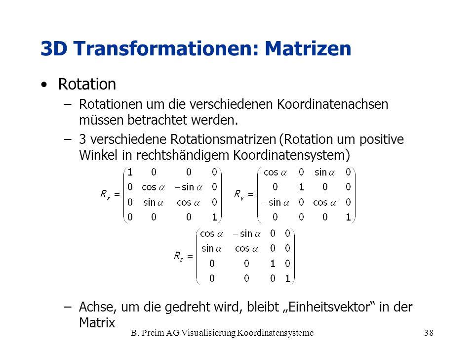 B. Preim AG Visualisierung Koordinatensysteme38 Rotation –Rotationen um die verschiedenen Koordinatenachsen müssen betrachtet werden. –3 verschiedene