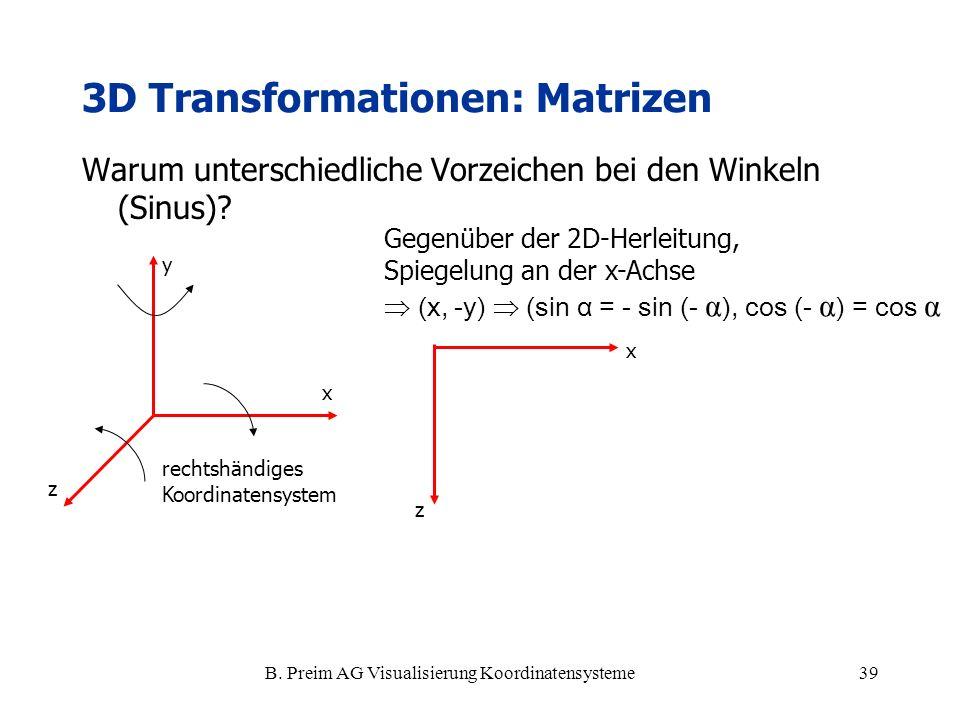 B. Preim AG Visualisierung Koordinatensysteme39 3D Transformationen: Matrizen Warum unterschiedliche Vorzeichen bei den Winkeln (Sinus)? x y z rechtsh