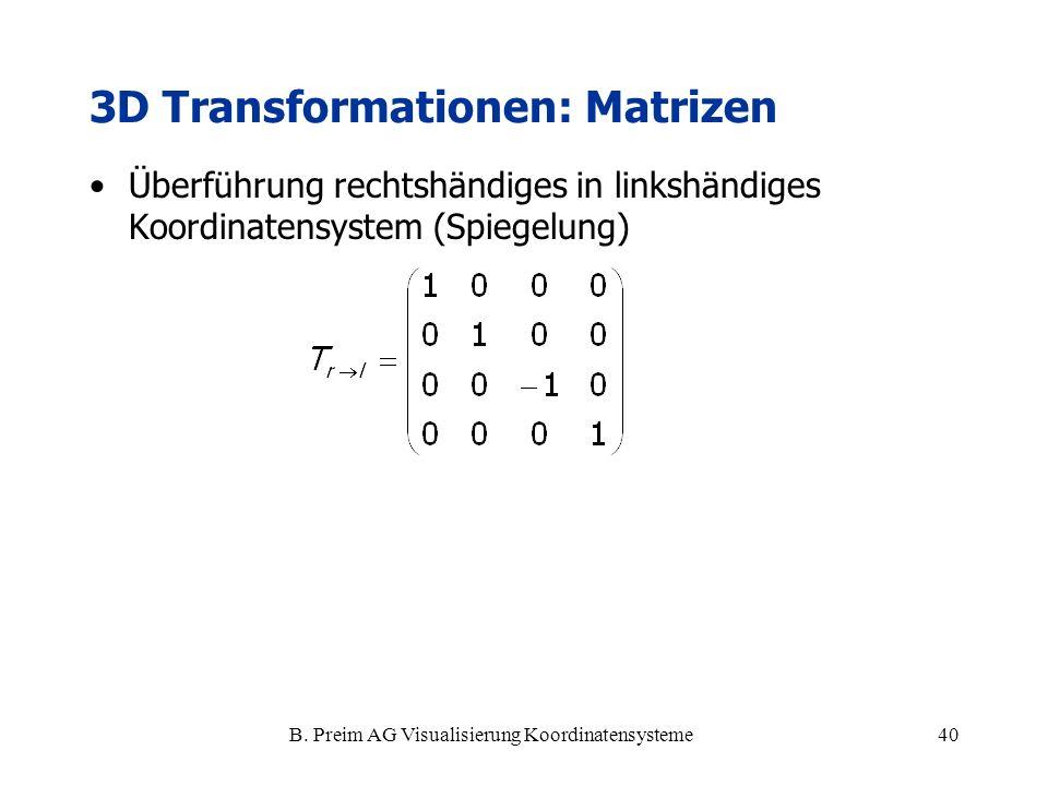 B. Preim AG Visualisierung Koordinatensysteme40 Überführung rechtshändiges in linkshändiges Koordinatensystem (Spiegelung) 3D Transformationen: Matriz