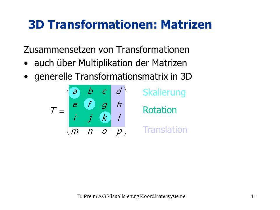 B. Preim AG Visualisierung Koordinatensysteme41 Zusammensetzen von Transformationen auch über Multiplikation der Matrizen generelle Transformationsmat