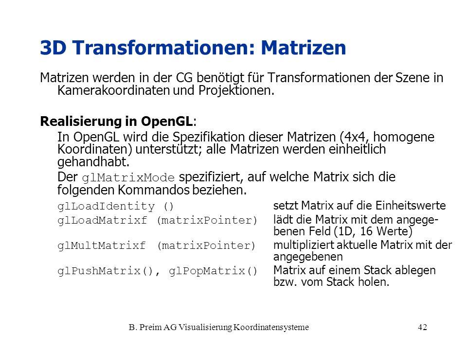 B. Preim AG Visualisierung Koordinatensysteme42 Matrizen werden in der CG benötigt für Transformationen der Szene in Kamerakoordinaten und Projektione