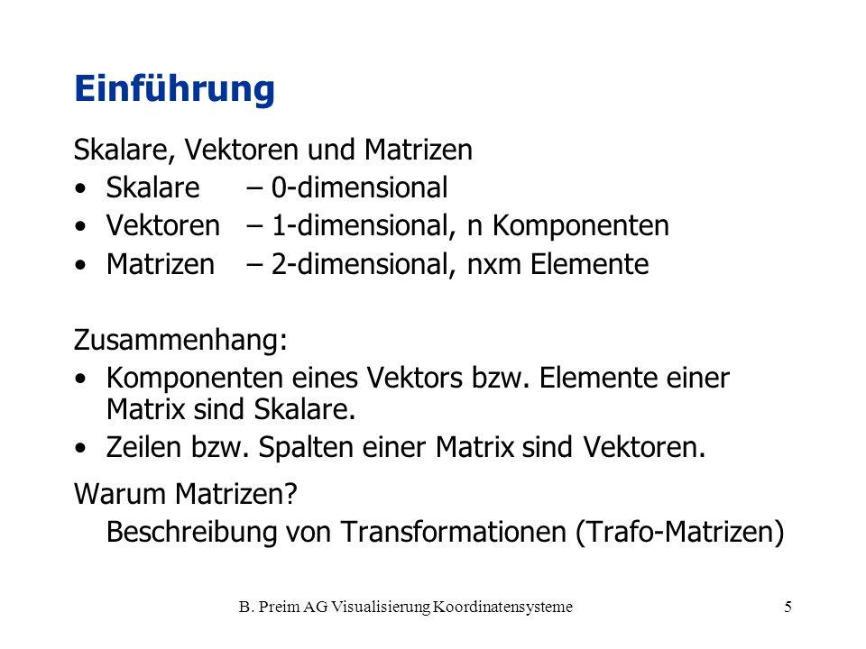 B. Preim AG Visualisierung Koordinatensysteme5 Skalare, Vektoren und Matrizen Skalare– 0-dimensional Vektoren– 1-dimensional, n Komponenten Matrizen–