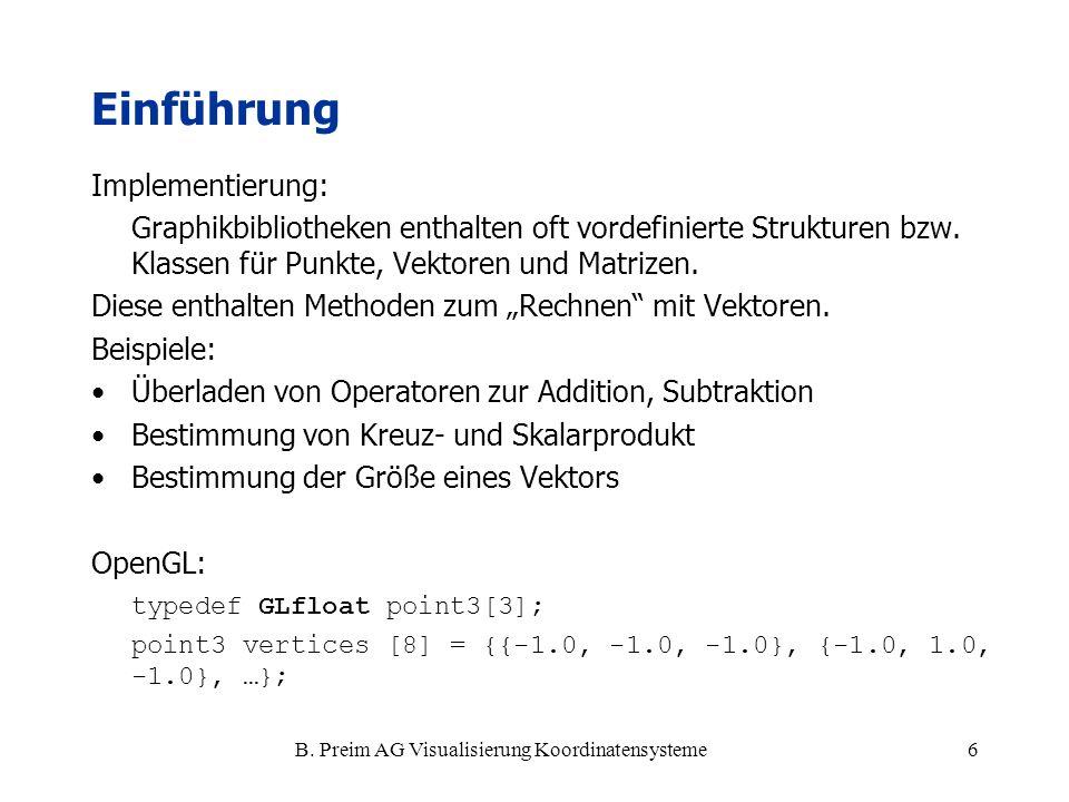 B. Preim AG Visualisierung Koordinatensysteme6 Implementierung: Graphikbibliotheken enthalten oft vordefinierte Strukturen bzw. Klassen für Punkte, Ve