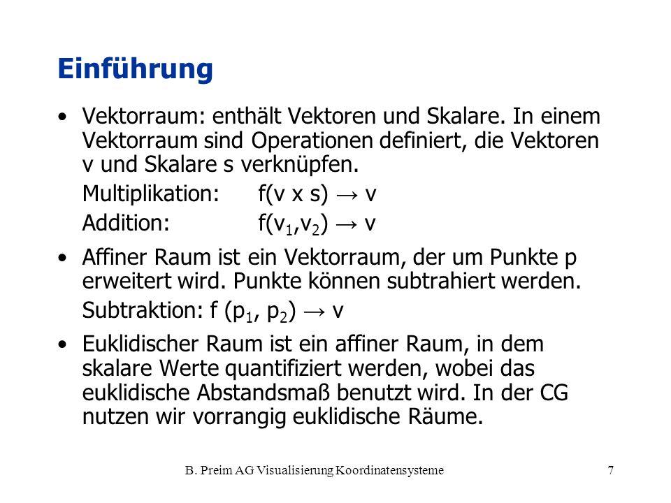 B. Preim AG Visualisierung Koordinatensysteme7 Vektorraum: enthält Vektoren und Skalare. In einem Vektorraum sind Operationen definiert, die Vektoren