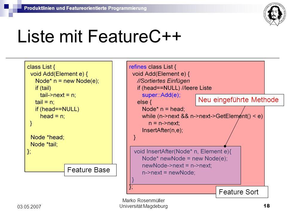 Produktlinien und Featureorientierte Programmierung Marko Rosenmüller Universität Magdeburg18 03.05.2007 Liste mit FeatureC++ Feature Base Neu eingeführte Methode Feature Sort