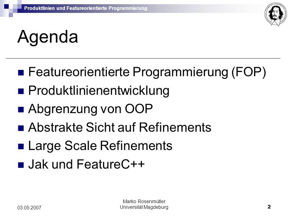 Produktlinien und Featureorientierte Programmierung Marko Rosenmüller Universität Magdeburg2 03.05.2007 Agenda Featureorientierte Programmierung (FOP) Produktlinienentwicklung Abgrenzung von OOP Abstrakte Sicht auf Refinements Large Scale Refinements Jak und FeatureC++