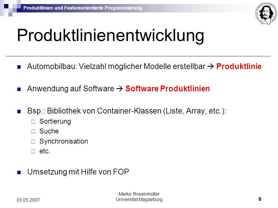 Produktlinien und Featureorientierte Programmierung Marko Rosenmüller Universität Magdeburg16 03.05.2007 Liste mit FeatureC++ Feature Sort Feature Base