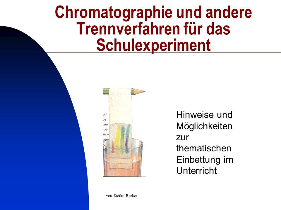 1 Chromatographie und andere Trennverfahren für das Schulexperiment Hinweise und Möglichkeiten zur thematischen Einbettung im Unterricht von Stefan Be