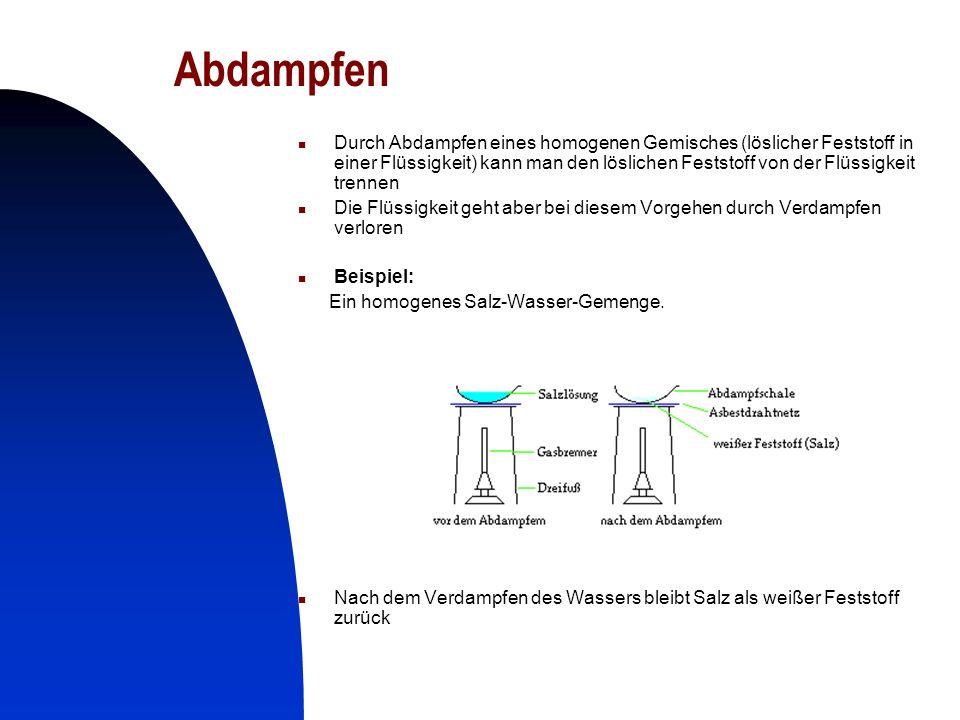 15 Abdampfen Durch Abdampfen eines homogenen Gemisches (löslicher Feststoff in einer Flüssigkeit) kann man den löslichen Feststoff von der Flüssigkeit