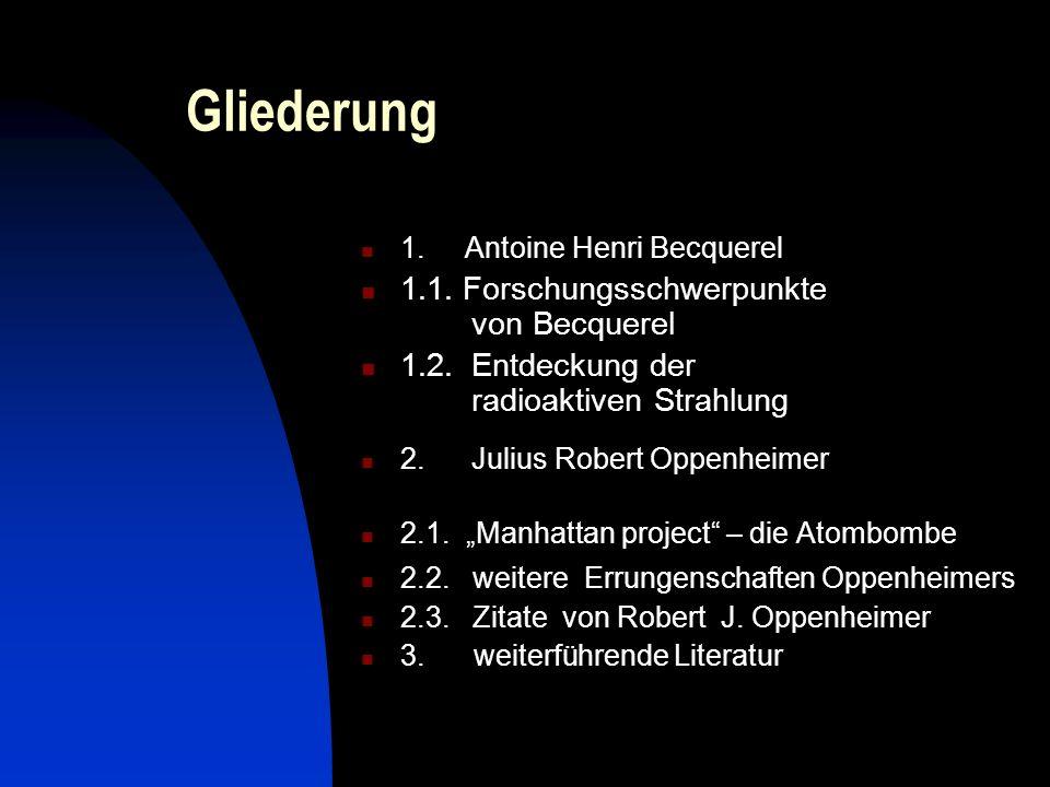 Gliederung 1.Antoine Henri Becquerel 1.1. Forschungsschwerpunkte von Becquerel 1.2.