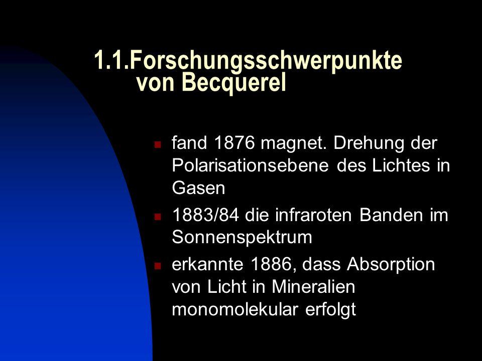1.1.Forschungsschwerpunkte von Becquerel fand 1876 magnet. Drehung der Polarisationsebene des Lichtes in Gasen 1883/84 die infraroten Banden im Sonnen