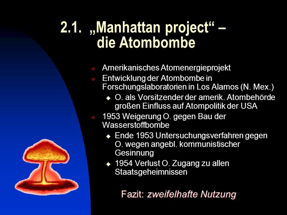 2.1. Manhattan project – die Atombombe Amerikanisches Atomenergieprojekt Entwicklung der Atombombe in Forschungslaboratorien in Los Alamos (N. Mex.) O