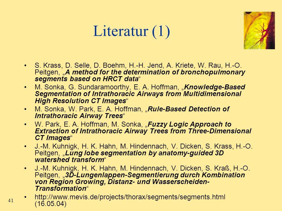 41 Literatur (1) S. Krass, D. Selle, D. Boehm, H.-H. Jend, A. Kriete, W. Rau, H.-O. Peitgen, A method for the determination of bronchopulmonary segmen