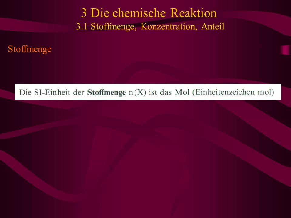 3 Die chemische Reaktion 3.1 Stoffmenge, Konzentration, Anteil Stoffmenge