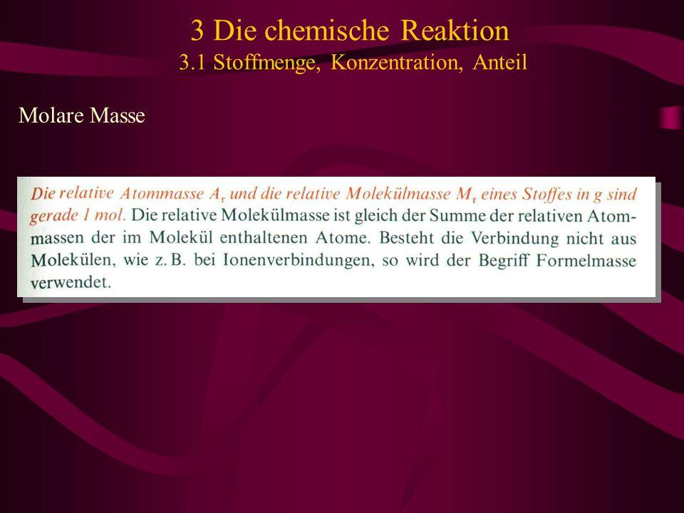3 Die chemische Reaktion 3.1 Stoffmenge, Konzentration, Anteil Molare Masse