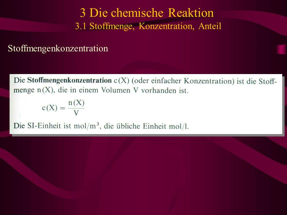 3 Die chemische Reaktion 3.1 Stoffmenge, Konzentration, Anteil Stoffmengenkonzentration
