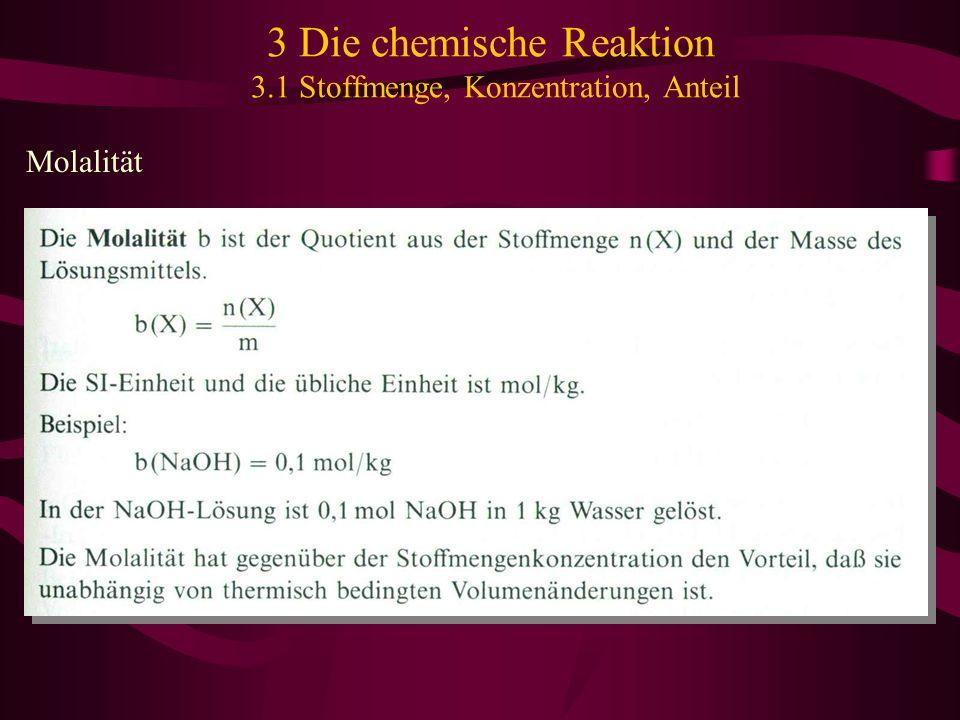 3 Die chemische Reaktion 3.1 Stoffmenge, Konzentration, Anteil Molalität