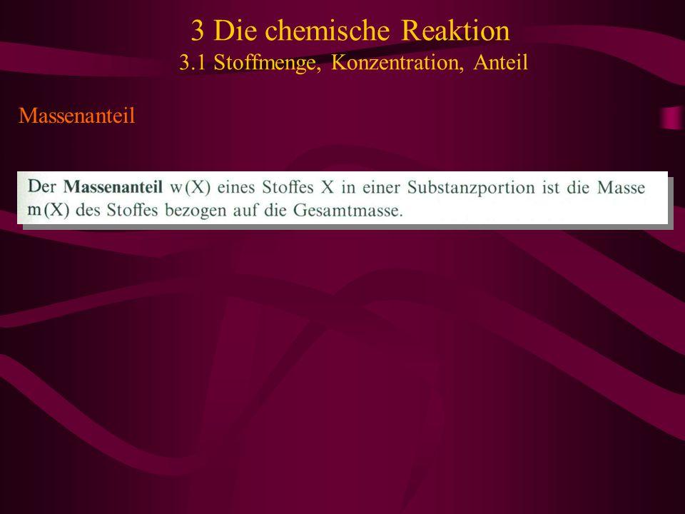 3 Die chemische Reaktion 3.1 Stoffmenge, Konzentration, Anteil Massenanteil