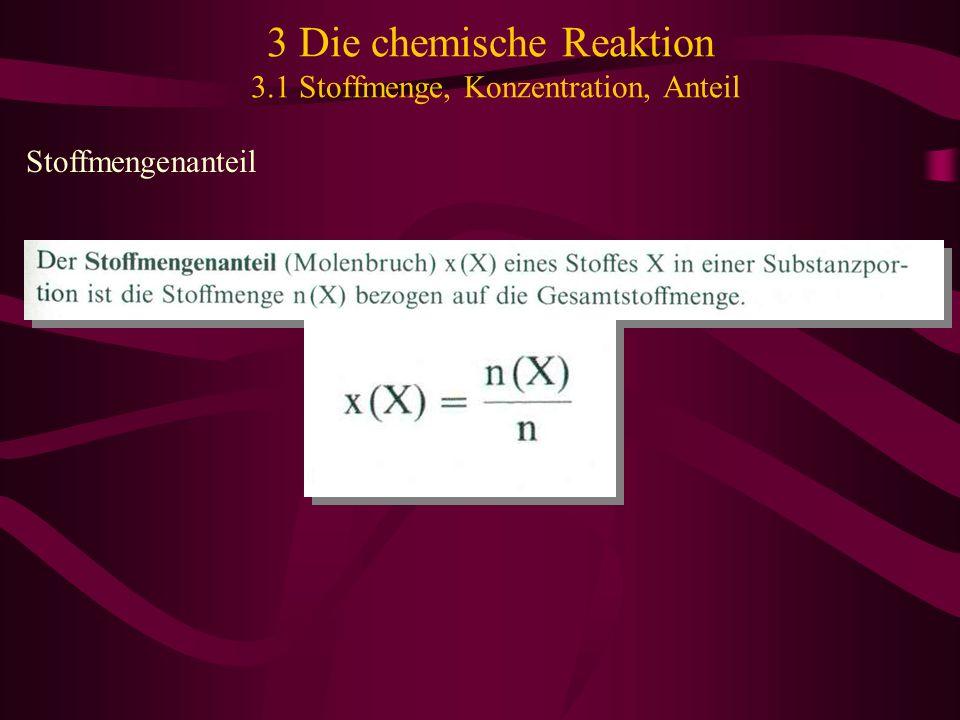 3 Die chemische Reaktion 3.1 Stoffmenge, Konzentration, Anteil Stoffmengenanteil
