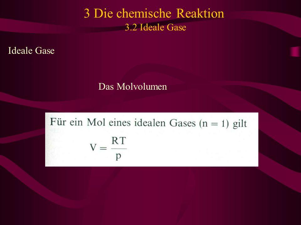 3 Die chemische Reaktion 3.2 Ideale Gase Ideale Gase Das Molvolumen