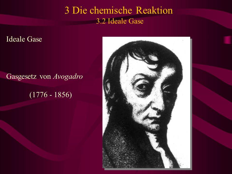 3 Die chemische Reaktion 3.2 Ideale Gase Ideale Gase Gasgesetz von Avogadro (1776 - 1856)
