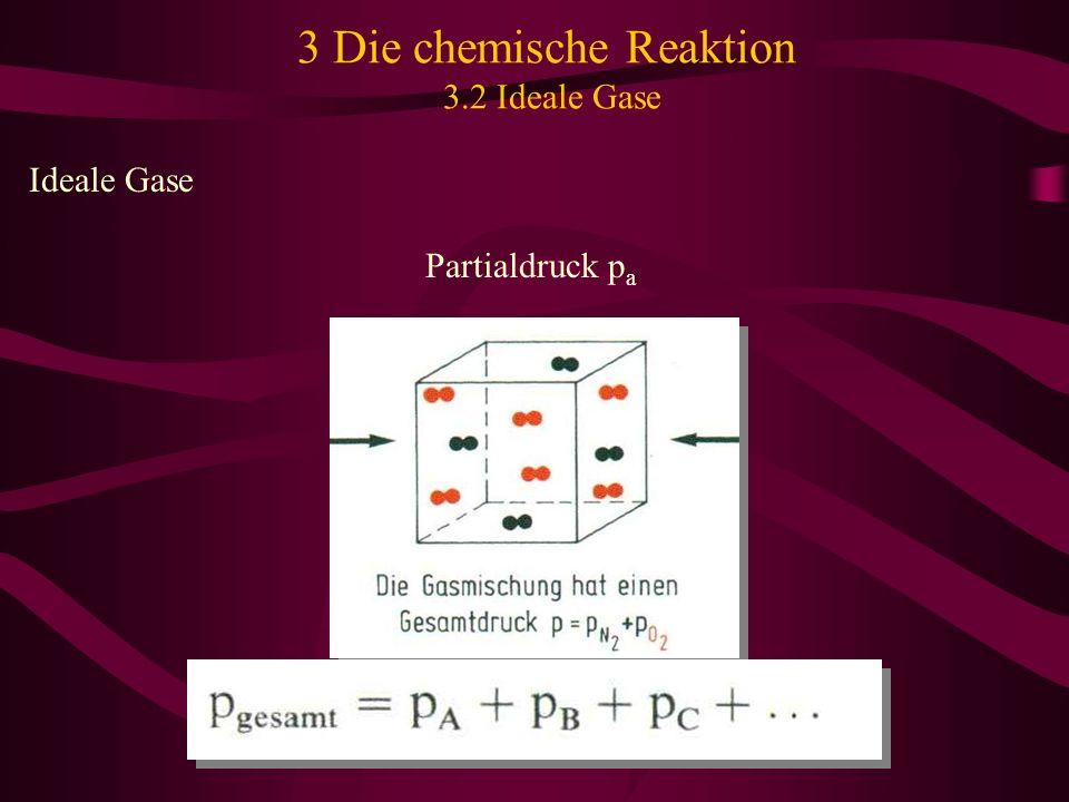 3 Die chemische Reaktion 3.2 Ideale Gase Ideale Gase Partialdruck p a