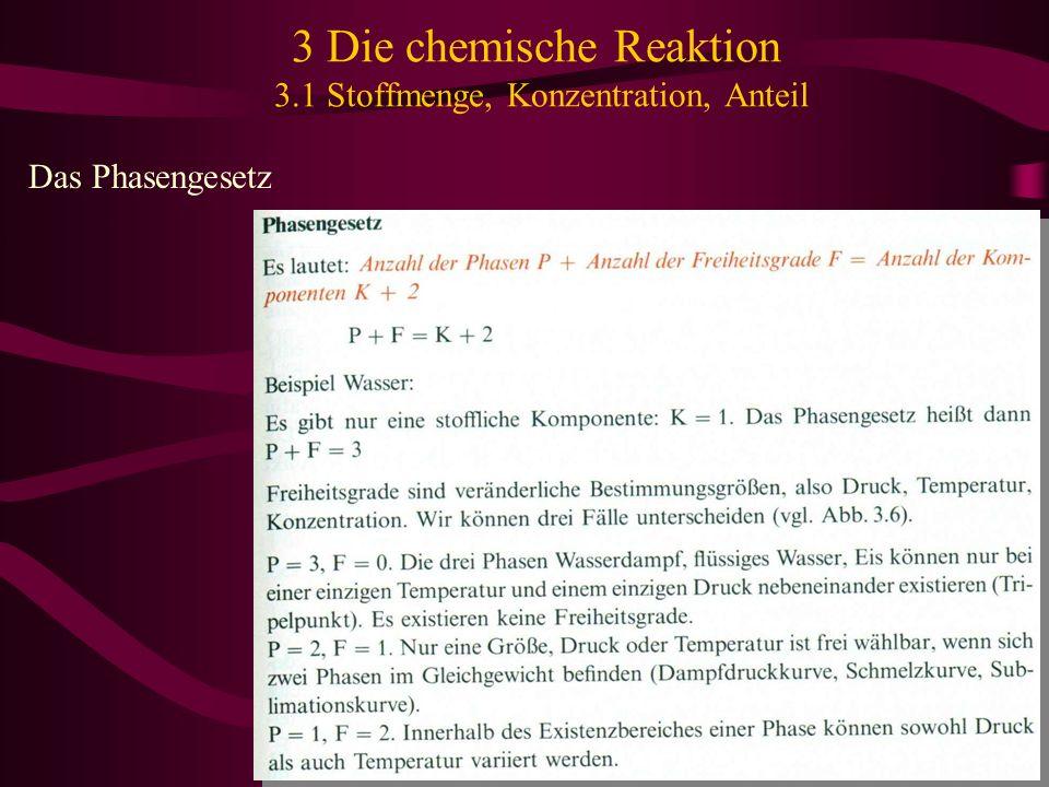 3 Die chemische Reaktion 3.1 Stoffmenge, Konzentration, Anteil Das Phasengesetz