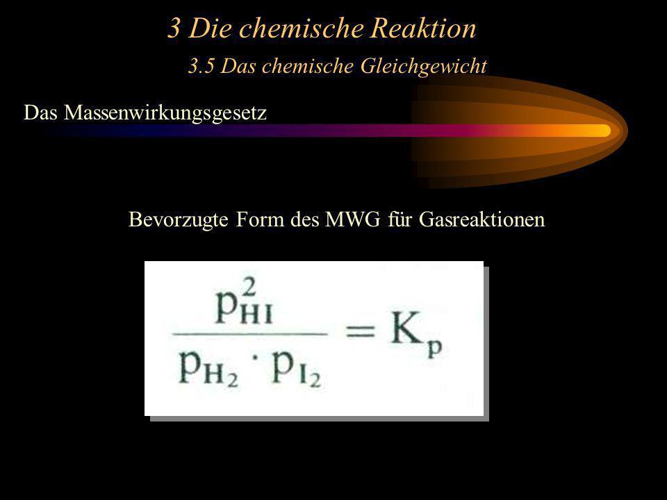 3 Die chemische Reaktion 3.5 Das chemische Gleichgewicht Das Massenwirkungsgesetz Bevorzugte Form des MWG für Gasreaktionen