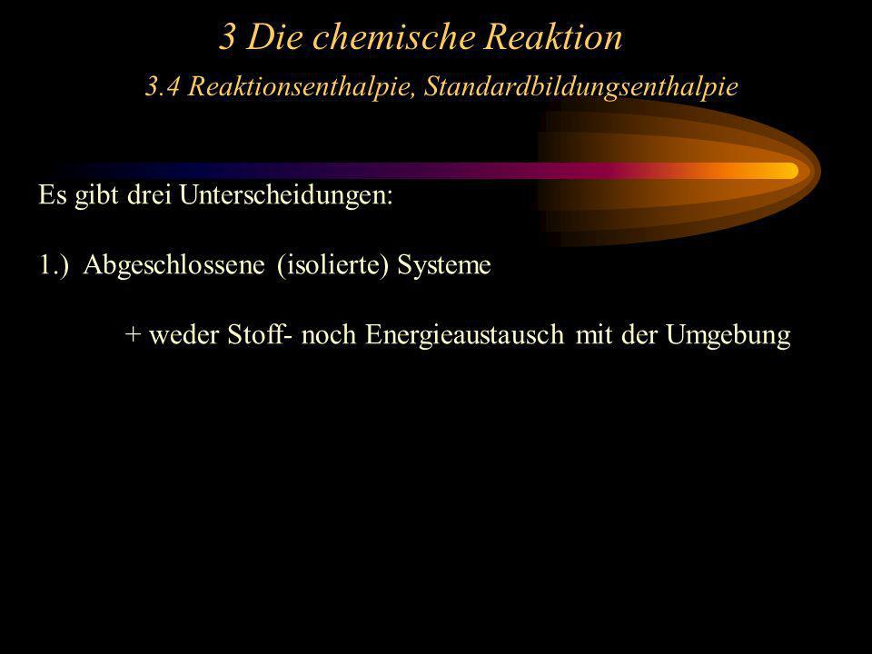3 Die chemische Reaktion 3.4 Reaktionsenthalpie, Standardbildungsenthalpie Es gibt drei Unterscheidungen: 1.) Abgeschlossene (isolierte) Systeme + wed