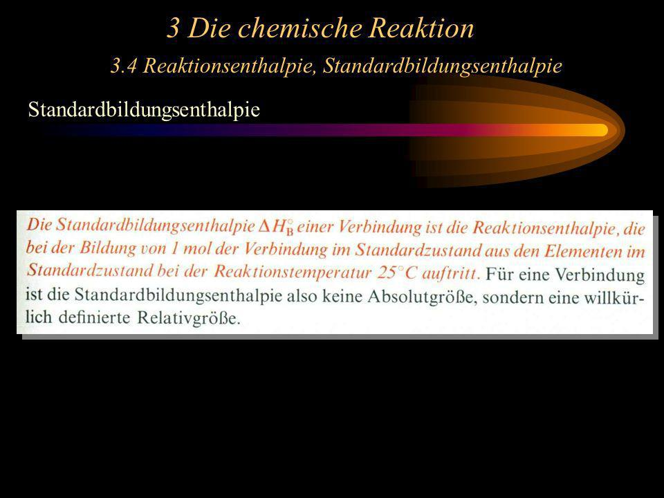 3 Die chemische Reaktion 3.4 Reaktionsenthalpie, Standardbildungsenthalpie Standardbildungsenthalpie