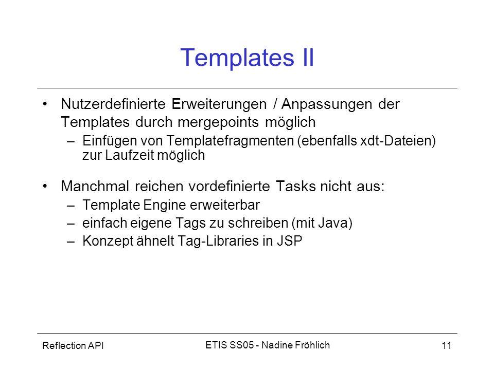 Reflection API11 ETIS SS05 - Nadine Fröhlich Templates II Nutzerdefinierte Erweiterungen / Anpassungen der Templates durch mergepoints möglich –Einfüg