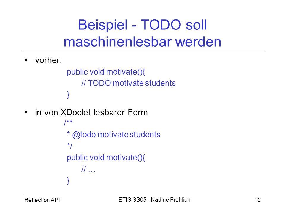 Reflection API12 ETIS SS05 - Nadine Fröhlich Beispiel - TODO soll maschinenlesbar werden vorher: public void motivate(){ // TODO motivate students } i