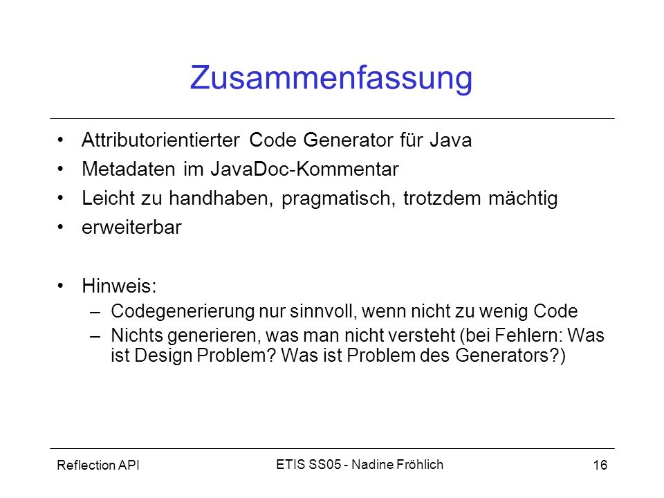 Reflection API16 ETIS SS05 - Nadine Fröhlich Zusammenfassung Attributorientierter Code Generator für Java Metadaten im JavaDoc-Kommentar Leicht zu han