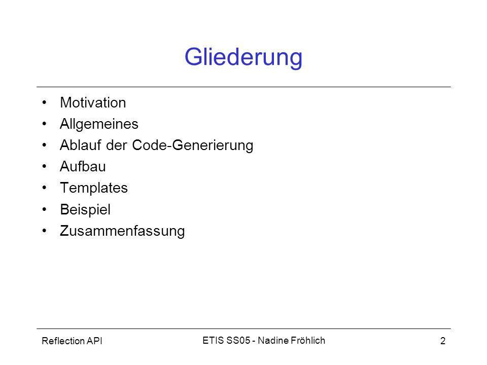 Reflection API2 ETIS SS05 - Nadine Fröhlich Gliederung Motivation Allgemeines Ablauf der Code-Generierung Aufbau Templates Beispiel Zusammenfassung
