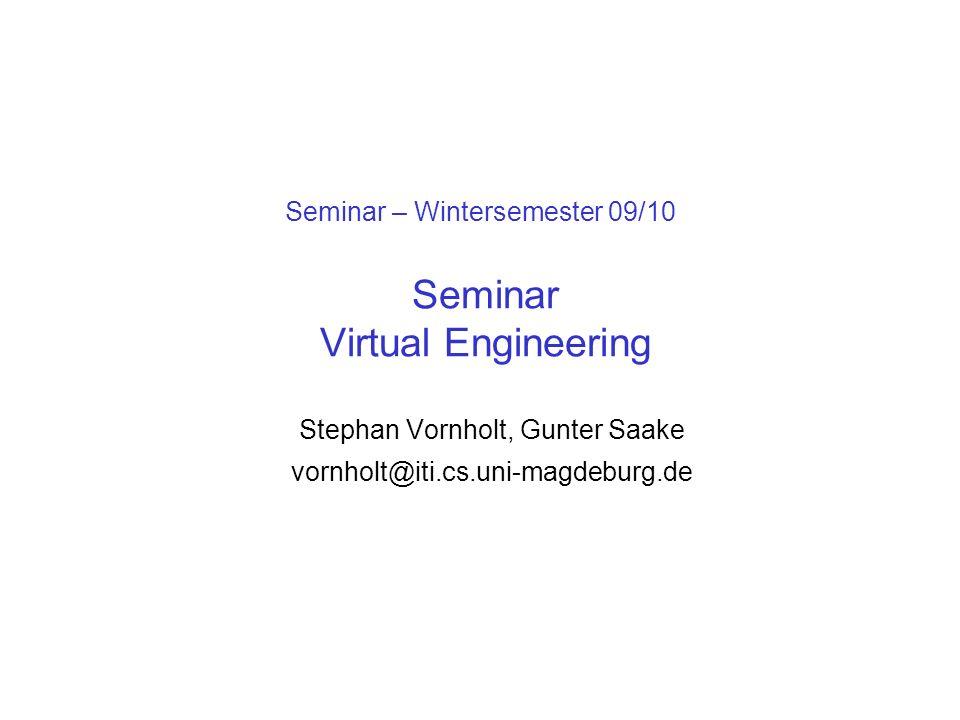 Seminar – Wintersemester 09/10 Seminar Virtual Engineering Stephan Vornholt, Gunter Saake vornholt@iti.cs.uni-magdeburg.de