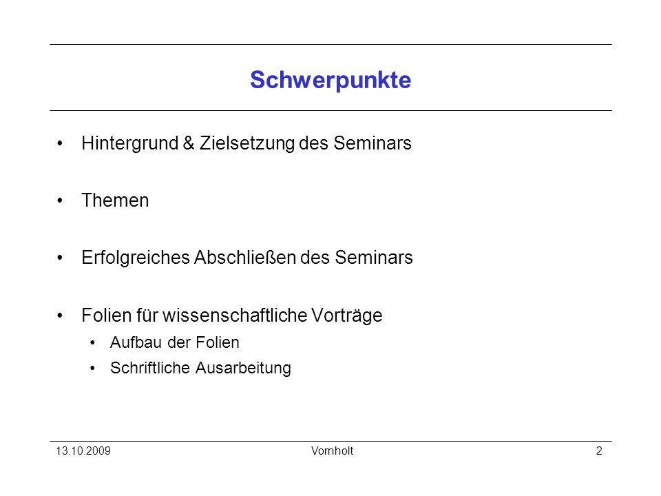 13.10.2009Vornholt2 Schwerpunkte Hintergrund & Zielsetzung des Seminars Themen Erfolgreiches Abschließen des Seminars Folien für wissenschaftliche Vor