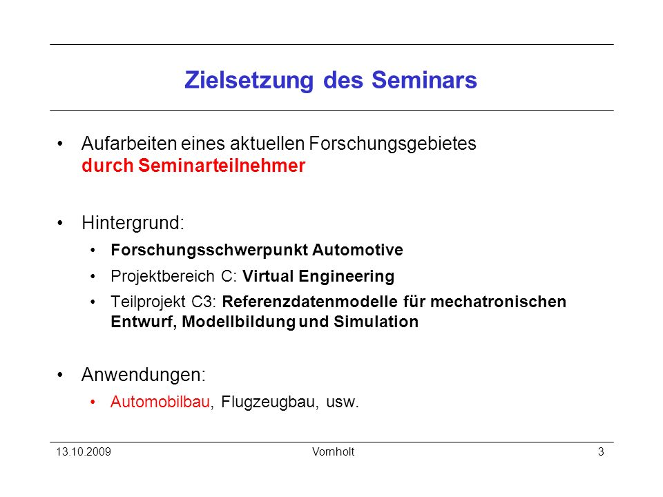 13.10.2009Vornholt3 Zielsetzung des Seminars Aufarbeiten eines aktuellen Forschungsgebietes durch Seminarteilnehmer Hintergrund: Forschungsschwerpunkt