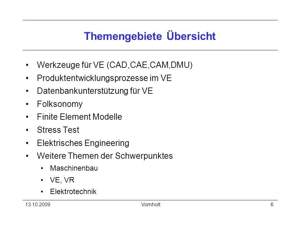 13.10.2009Vornholt6 Themengebiete Übersicht Werkzeuge für VE (CAD,CAE,CAM,DMU) Produktentwicklungsprozesse im VE Datenbankunterstützung für VE Folkson