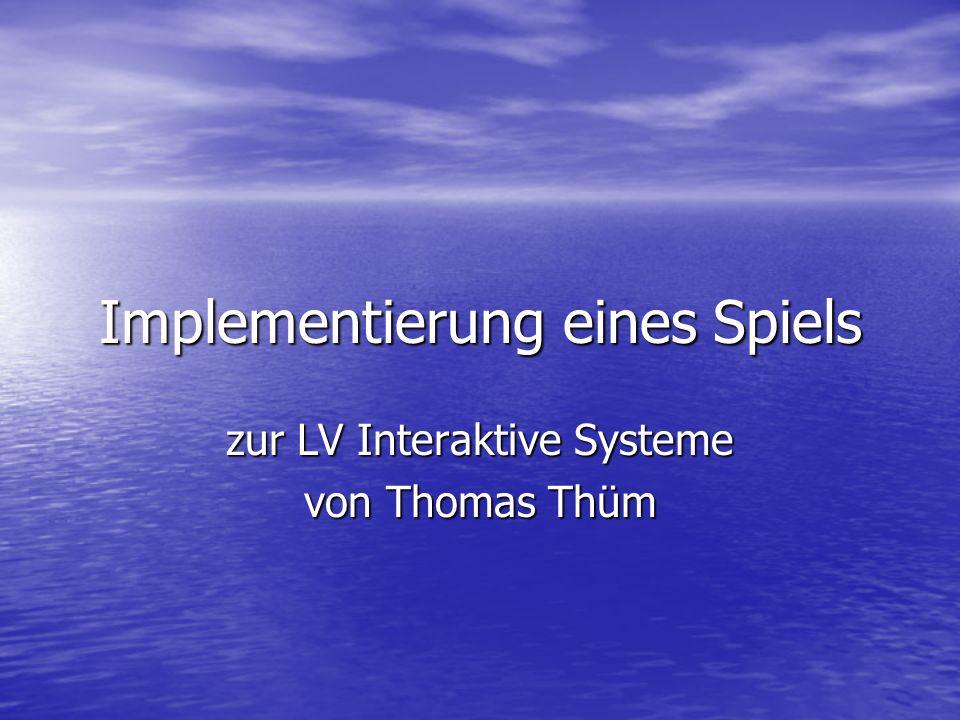 Implementierung eines Spiels zur LV Interaktive Systeme von Thomas Thüm