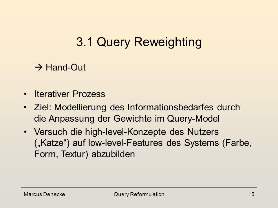 Marcus DeneckeQuery Reformulation14 Techniken Query Refinement Query Representation Modification Query Reweighting Query Expansion Query Point Movement 3.