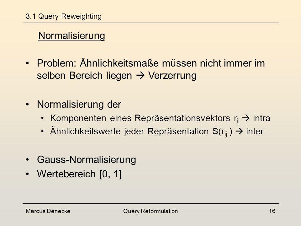 Marcus DeneckeQuery Reformulation15 3.1 Query Reweighting Hand-Out Iterativer Prozess Ziel: Modellierung des Informationsbedarfes durch die Anpassung