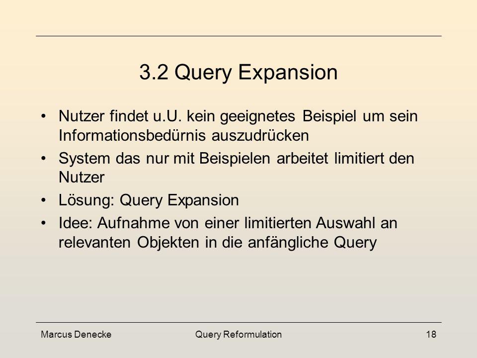 Marcus DeneckeQuery Reformulation17 Weight-Updating 3.1 Query-Reweighting eigentliche Erfassung der Subjektivität Nutzer gibt auf einer Skala von sehr