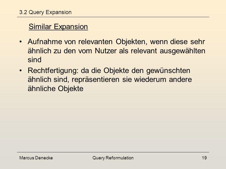 Marcus DeneckeQuery Reformulation18 3.2 Query Expansion Nutzer findet u.U. kein geeignetes Beispiel um sein Informationsbedürnis auszudrücken System d