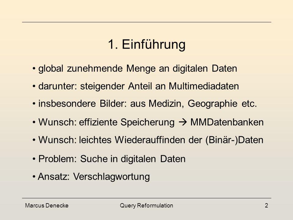 Marcus DeneckeQuery Reformulation2 global zunehmende Menge an digitalen Daten darunter: steigender Anteil an Multimediadaten insbesondere Bilder: aus Medizin, Geographie etc.