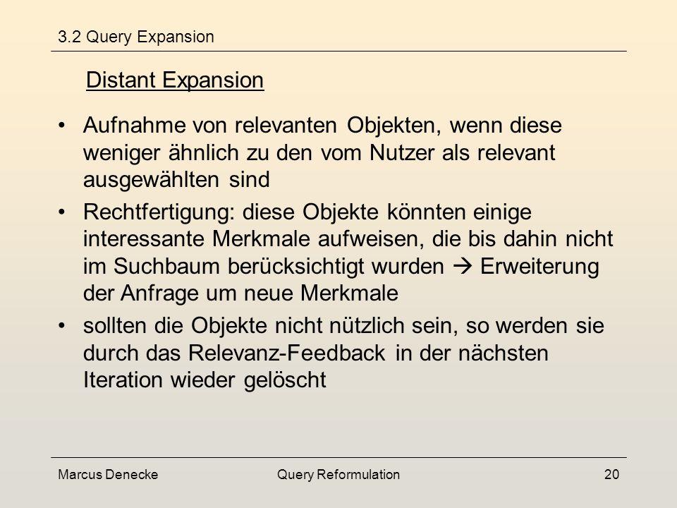 Marcus DeneckeQuery Reformulation19 Similar Expansion 3.2 Query Expansion Aufnahme von relevanten Objekten, wenn diese sehr ähnlich zu den vom Nutzer