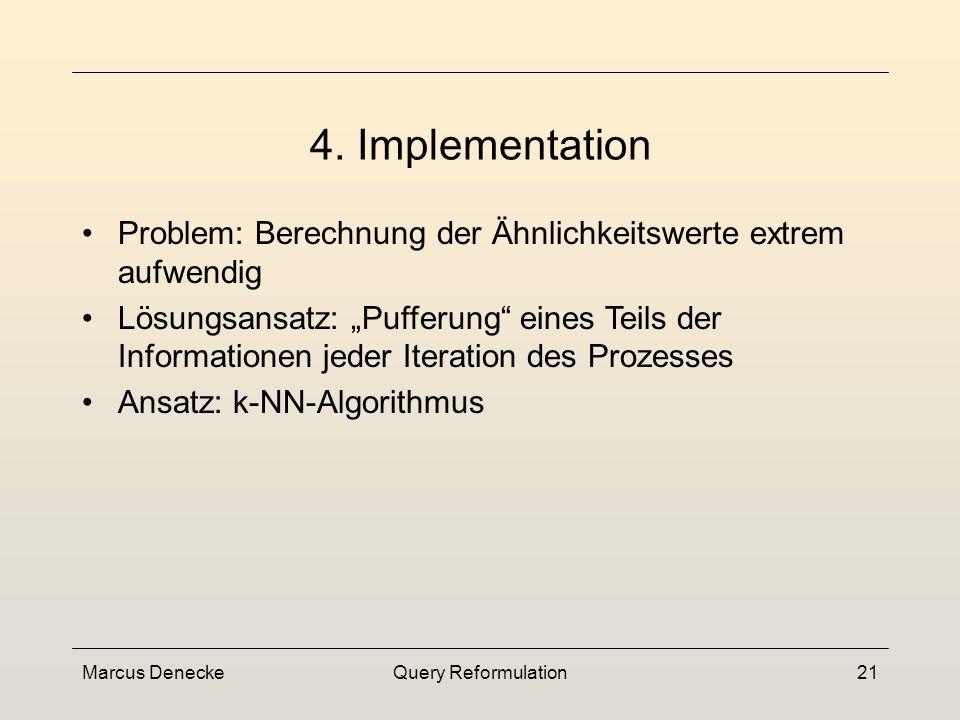 Marcus DeneckeQuery Reformulation20 Distant Expansion 3.2 Query Expansion Aufnahme von relevanten Objekten, wenn diese weniger ähnlich zu den vom Nutz