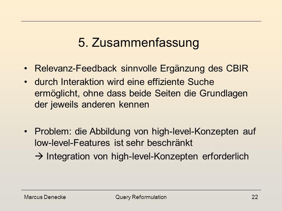 Marcus DeneckeQuery Reformulation21 Problem: Berechnung der Ähnlichkeitswerte extrem aufwendig Lösungsansatz: Pufferung eines Teils der Informationen