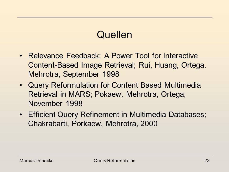 Marcus DeneckeQuery Reformulation22 5. Zusammenfassung Relevanz-Feedback sinnvolle Ergänzung des CBIR durch Interaktion wird eine effiziente Suche erm