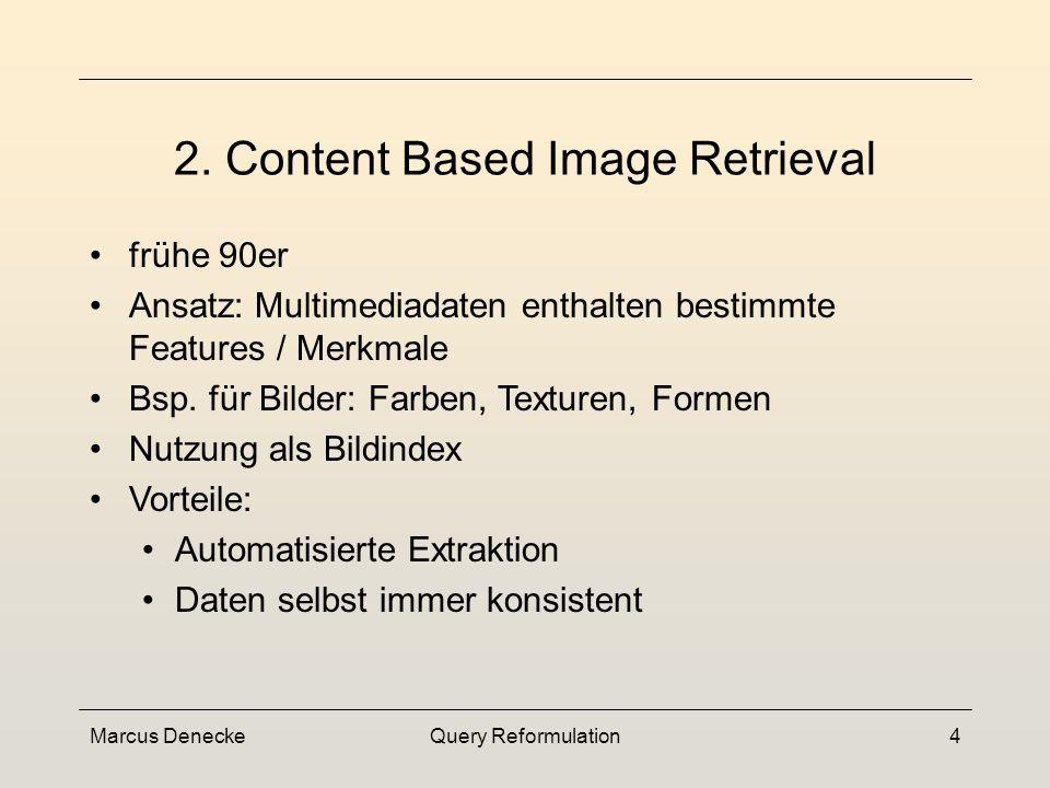 Marcus DeneckeQuery Reformulation3 jedes Bild wird manuell mit Schlagwörtern versehen Suche erfolgt auf diesen Begriffen aber: Verlagerung des Problem
