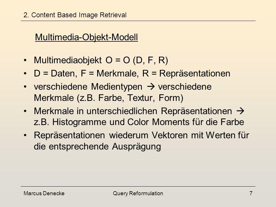 Marcus DeneckeQuery Reformulation7 Multimediaobjekt O = O (D, F, R) D = Daten, F = Merkmale, R = Repräsentationen verschiedene Medientypen verschiedene Merkmale (z.B.